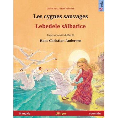 Les Cygnes Sauvages Lebedele Salbatice Livre Bilingue Pour Enfants D Apri S Un Conte De Fi Es De Hans Christian Andersen Frani Ais Roumain