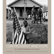 Controversy and Hope : The Civil Rights Photographs of James Karales