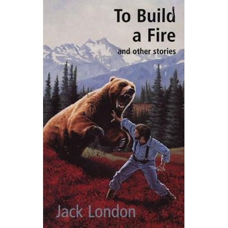 To Build a Fire - eBook (To Build A Fire Jack London Summary)