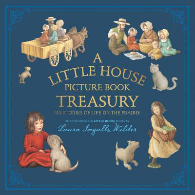A Little House Picture Book Treasury: Six Stories of Life on the Prairie (A Treasury Of The Worlds Best Loved Poems)