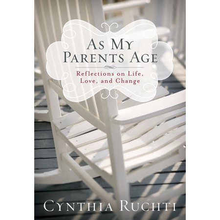 As My Parents Age : Reflections on Life, Love, and (The Worlds Strictest Parents Changed My Life)