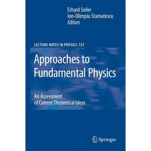 Approaches to Fundamental Physics : An Assessment of Current Theoretical Ideas