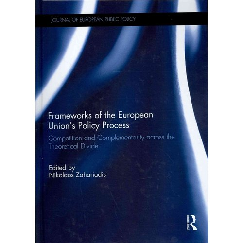 Frameworks of the European Union's Policy Process: Competition and Complementarity Across the Theoretical Divide