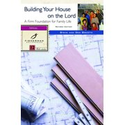 Building Your House on the Lord : A Firm Foundation for Family Life