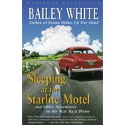 Sleeping at the Starlite Motel : and Other Adventures on the Way Back Home