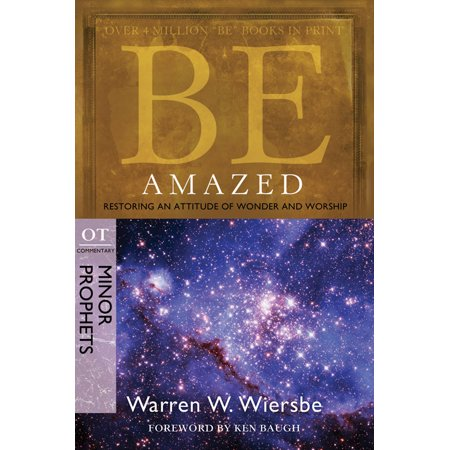 Be Amazed (Minor Prophets) : Restoring an Attitude of Wonder and