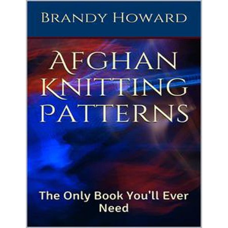- Afghan Knitting Patterns: The Only Book You'll Ever Need - eBook
