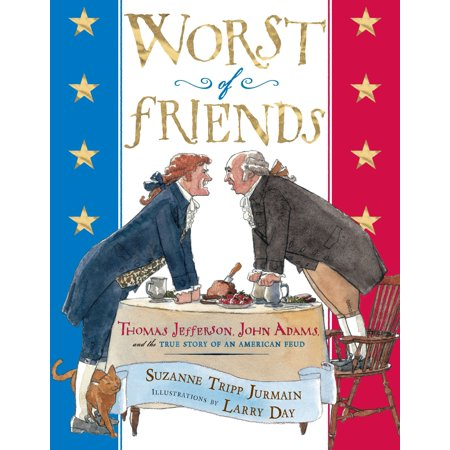 Worst of Friends : Thomas Jefferson, John Adams and the True Story of an American