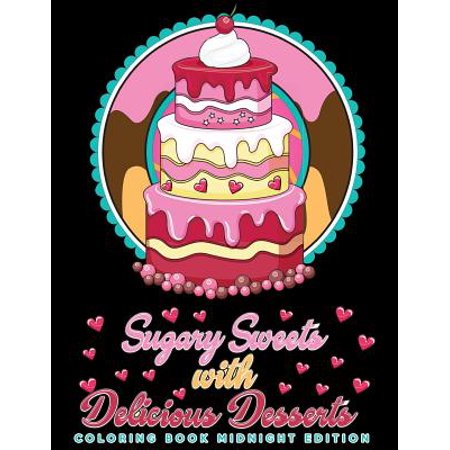 Sugary Sweets with Delicious Desserts Coloring Book Midnight Edition : Cakes, Ice Cream, Donuts, Cupcakes, Lollipops, Milkshakes and More - A Really Relaxing Gift for Bakers, Pastry Chefs and Dessert Lovers (Black Background Coloring Book)