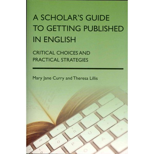 A Scholar's Guide to Getting Published in English: Critical Choices and Practical Strategies