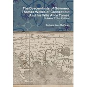 The Descendants of Governor Thomas Welles of Connecticut and his Wife Alice Tomes, Volume 1, 3rd Edition (Hardcover)