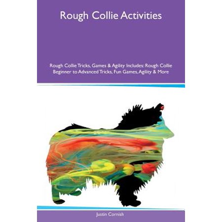 Rough Collie Activities Rough Collie Tricks, Games & Agility Includes