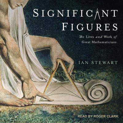 Significant Figures: The Lives and Work of Great Mathematicians (Great Mathematicians And Their Contributions In Mathematics)