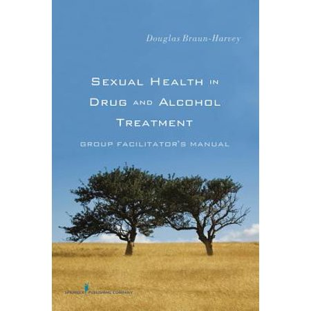 Sexual Health in Drug and Alcohol Treatment : Group Facilitator's Manual ()