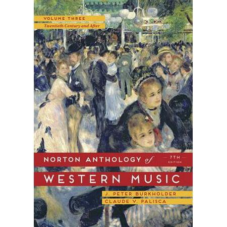 Norton Anthology of Western Music, Volume Three : The Twentieth Century and After