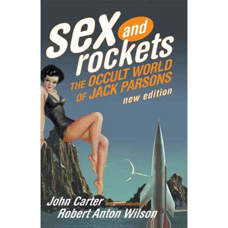 Sex And Rockets: The Occult World Of Jack Parsons by