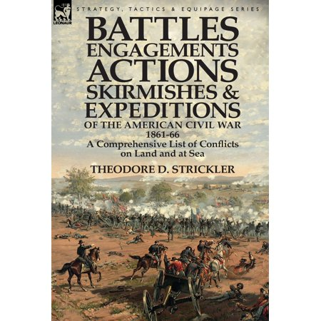 Battles, Engagements, Actions, Skirmishes and Expeditions of the American Civil War, 1861-66 : A Comprehensive List of Conflicts on Land and at (List Of Causes Of The Civil War)