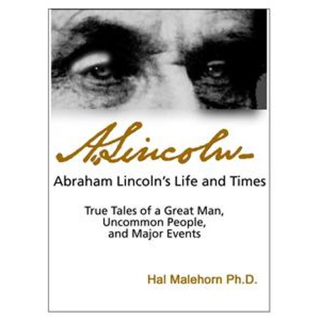Abraham Lincoln's Life and Times: True Tales of a Great Man, Uncommon People, and Major Events - eBook (New Times Halloween Events)