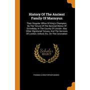 History of the Ancient Family of Marmyun: Their Singular Office of King's Champion, by the Tenure of the Baronial Manor of Scrivelsby, in the County o Paperback