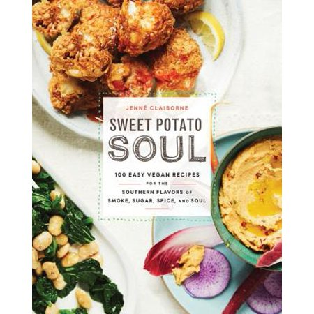 - Sweet Potato Soul : 100 Easy, Healthy, Delicious Recipes for Vegan Soul Food