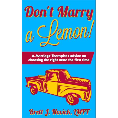 Don't Marry a Lemon!: A Marriage Therapist's advice on choosing the right mate the first time - eBook Brett J. Novick, Licensed Marriage & Family Therapist uses his decades of clinical experience and his own 20 year marriage to give advice on how to pick the right life partner the first time.In his book, Mr. Novick gives clear analogies to help readers understand qualities and character traits that are crucial to a happy long term marriage.