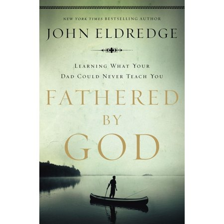 Fathered by God: Learning What Your Dad Could Never Teach You (Never Try To Teach A Pig To Sing)