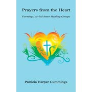 Prayers from the Heart - Forming Lay-Led Inner Healing Groups