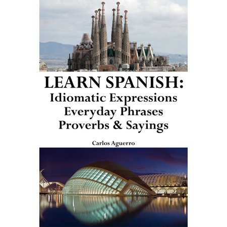 Learn Spanish: Spanish Idiomatic Expressions ‒ Everyday Phrases ‒ Proverbs & Sayings -