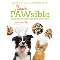 Dinner PAWsible : A Cookbook of Nutritious, Homemade Meals for Cats and Dogs