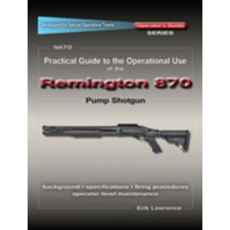 Practical Guide to the Operational Use of the Remington 870 Shotgun - eBook (Shotgun Barrel Remington 870)