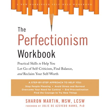 The CBT Workbook for Perfectionism : Evidence-Based Skills to Help You Let Go of Self-Criticism, Build Self-Esteem, and Find