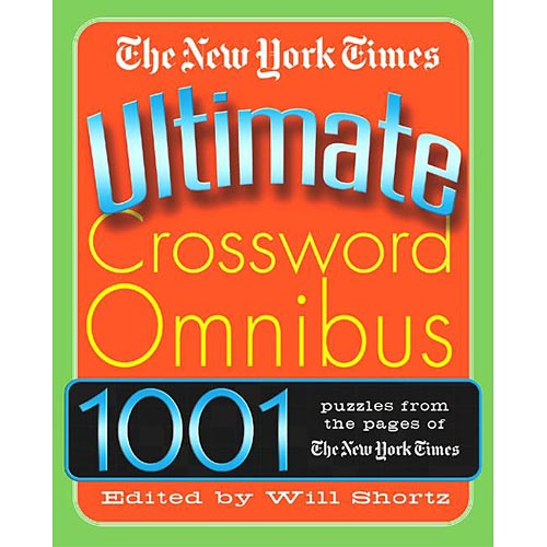 The New York Times Ultimate Crossword Omnibus: 1,001 Puzzles from the Pages of the New York Times