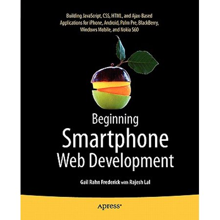 Beginning Smartphone Web Development : Building JavaScript, CSS, HTML and Ajax-Based Applications for iPhone, Android, Palm Pre, Blackberry, Windows Mobile and Nokia S60