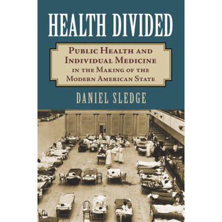 Modern Medicine - Health Divided : Public Health and Individual Medicine in the Making of the Modern American State