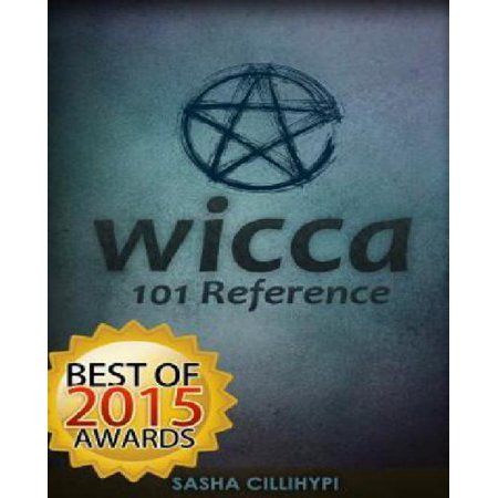 Wicca: 101 Reference (the Definitive Guide on the Practice of Wicca, Spells, Rituals and Witchcraft)