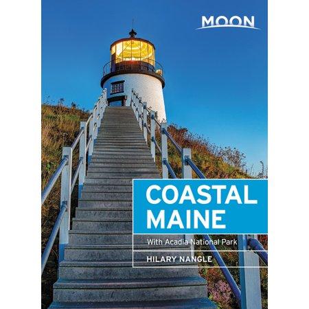 Moon Coastal Maine : With Acadia National Park Acadia National Park Maine