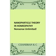 Nanoparticle Theory in Homeopathy: Nonsense Unlimited - eBook