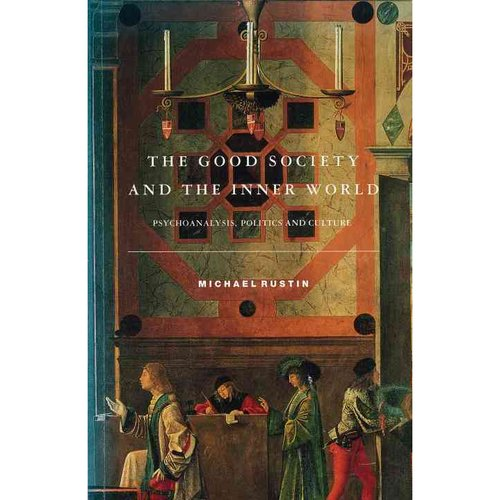 The Good Society and the Inner World: Psychoanalysis, Politics and Culture