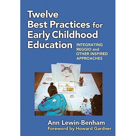 Twelve Best Practices for Early Childhood Education : Integrating Reggio and Other Inspired (Best Practices In Special Education)