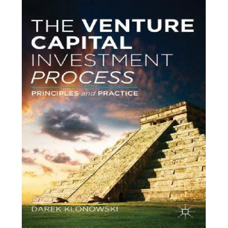 The Venture Capital Investment Process  Principles And Practice