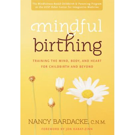 Mindful Birthing : Training the Mind, Body, and Heart for Childbirth and (Wicked Heart)
