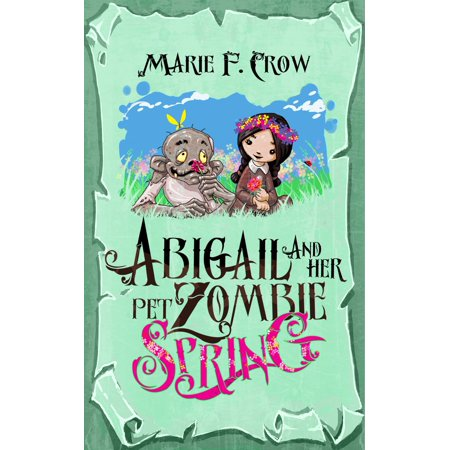 Abigail and Her Pet Zombie: Spring, An Illustrated Children's Beginner Reader Perfect for Bedtime Story (Book 3) - eBook