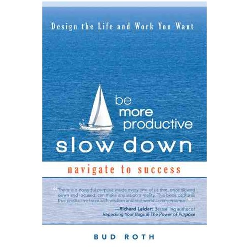 Be More Productive-Slow Down: Design the Life and Work You Want