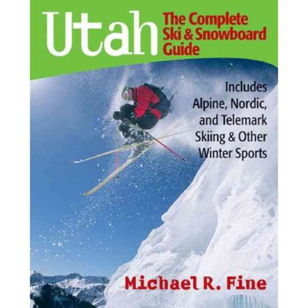 Utah: The Complete Ski & Snowboard Guide: Includes Alpine, Nordic and Telemark Skiing & Other Winter Sports