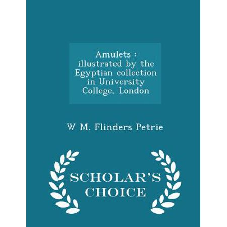 Amulets: Illustrated by the Egyptian Collection in University College, London - Scholar's Choice Edition