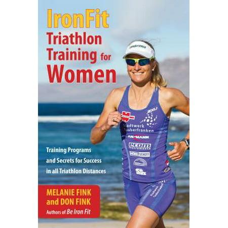 Ironfit Triathlon Training for Women : Training Programs and Secrets for Success in All Triathlon Distances