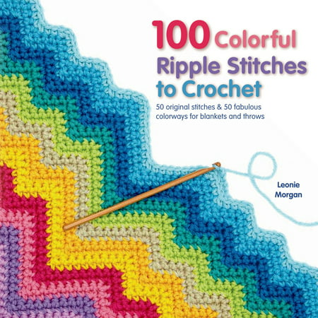 100 Colorful Ripple Stitches to Crochet : 50 Original Stitches & 50 Fabulous Colorways for Blankets and (Corner To Corner Crochet Baby Blanket Tutorial)