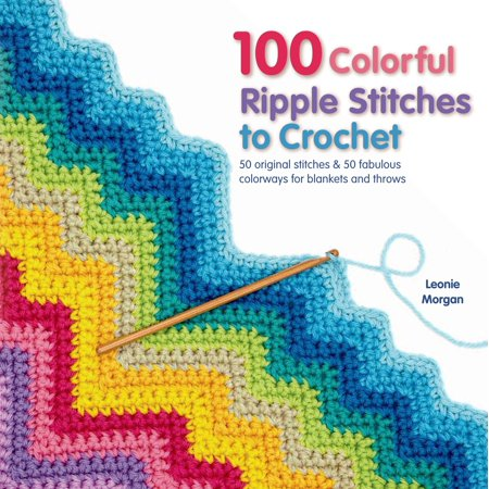 100 Colorful Ripple Stitches to Crochet : 50 Original Stitches & 50 Fabulous Colorways for Blankets and Throws Crochet Baby Ripple Afghan