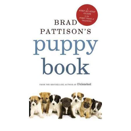 Brad Pattison's Puppy Book: A Step-by-Step Guide to the First Year of Training