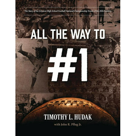 All the Way to #1 : The Story of the Greatest High School Football National Championship Teams of the 20th (Top 25 High School Football Teams In Texas)